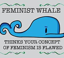 Feminist Whale Thinks Your Concept of Feminism is Flawed by briecheezit