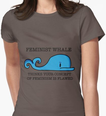 Feminist Whale Thinks Your Concept of Feminism is Flawed Womens Fitted T-Shirt