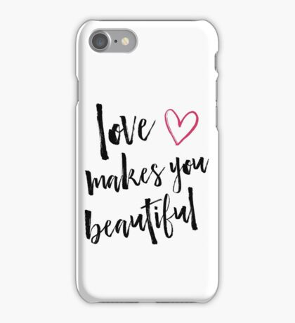 Love Makes You Beautiful iPhone Case/Skin