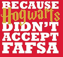 Because Hogwarts didn't accept FAFSA - white by bellamorte1