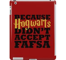 Because Hogwarts Didn't Accept FAFSA iPad Case/Skin