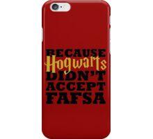 Because Hogwarts Didn't Accept FAFSA iPhone Case/Skin