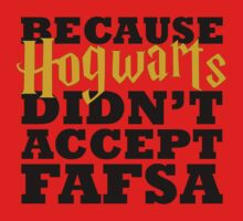 Because Hogwarts Didn't Accept FAFSA T-Shirt