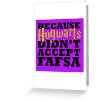 Because Hogwarts Didn't Accept FAFSA Greeting Card