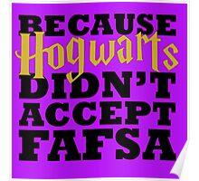 Because Hogwarts Didn't Accept FAFSA Poster