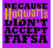 Because Hogwarts Didn't Accept FAFSA Photographic Print