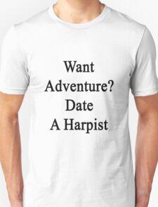 Want Adventure? Date A Harpist  Unisex T-Shirt