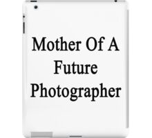 Mother Of A Future Photographer  iPad Case/Skin