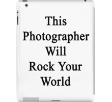 This Photographer Will Rock Your World  iPad Case/Skin
