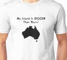 My Island Is BIGGER Than Yours! Unisex T-Shirt