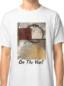 On The Wall Classic T-Shirt