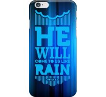 He will come to us like rain iPhone Case/Skin