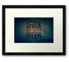 How beautiful upon the mountains are the feet Framed Print