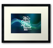 We love because Framed Print