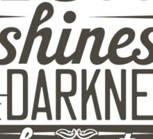 The Light shines in the darkness Sticker