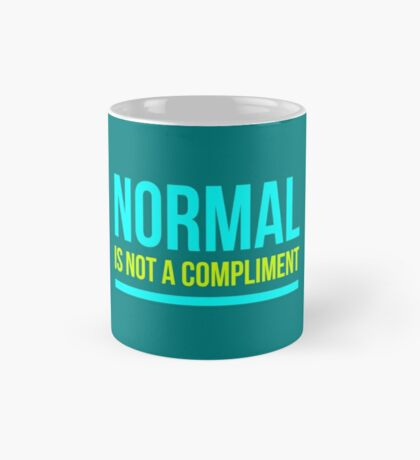 Normal Is Not A Compliment Mug