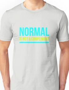 Normal Is Not A Compliment Unisex T-Shirt