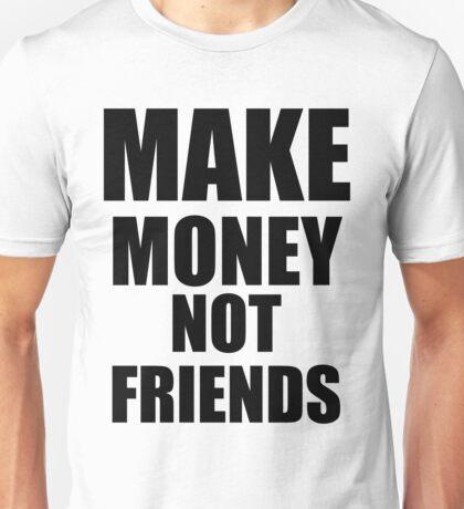 Make Money Not Friends Unisex T-Shirt