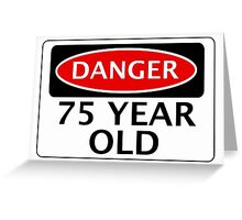 DANGER 75 YEAR OLD, FAKE FUNNY BIRTHDAY SAFETY SIGN Greeting Card