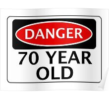 DANGER 70 YEAR OLD, FAKE FUNNY BIRTHDAY SAFETY SIGN Poster