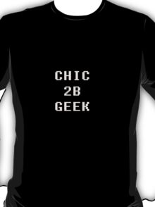 Chic 2b Geek Part2 T-Shirt