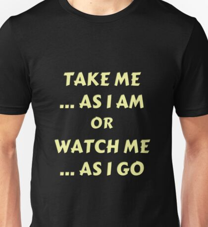 Watch me Statement Unisex T-Shirt