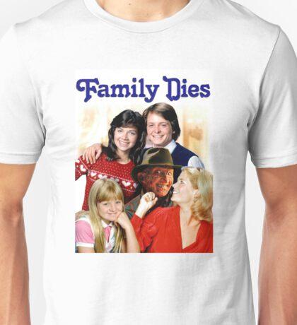 Family Dies Unisex T-Shirt