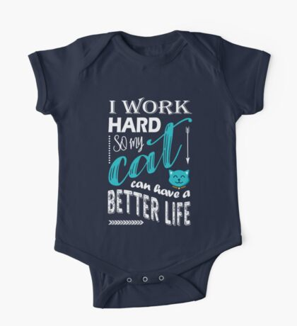 I Work Hard So My Cat Can Have a Better Life T Shirt One Piece - Short Sleeve
