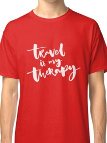 Travel is my therapy Classic T-Shirt