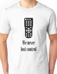 We never lost control Unisex T-Shirt