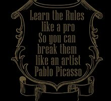Learn the rules like a pro,so you can break them like an artist-Pablo Picasso by augustinet