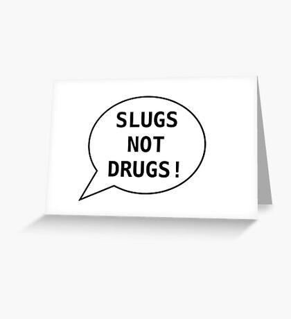 slugs>drugs Greeting Card