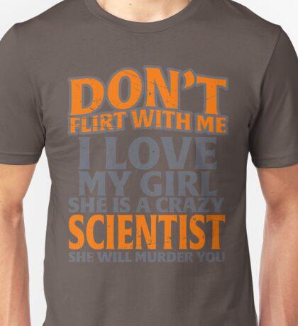 don't flirt with me scientist  Unisex T-Shirt