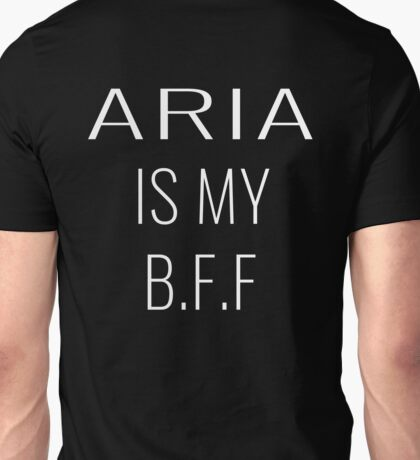 Aria Is My BFF - 2 Unisex T-Shirt