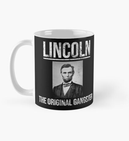 Lincoln Coffee Mug - The Original Gangster - Best Gift for Republicans, Democrats, Men, Women Mug