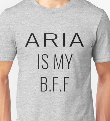Aria Is My BFF - 1 Unisex T-Shirt