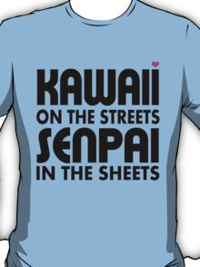 Kawaii on the Streets, Senpai in the sheets T-Shirt