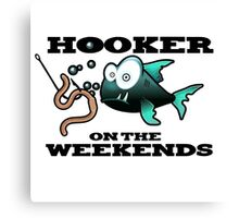 Hooker on the Weekends Fishing Canvas Print