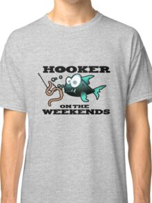 Hooker on the Weekends Fishing Classic T-Shirt