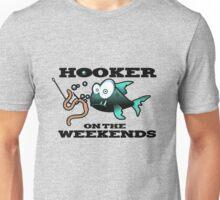 Hooker on the Weekends Fishing Unisex T-Shirt