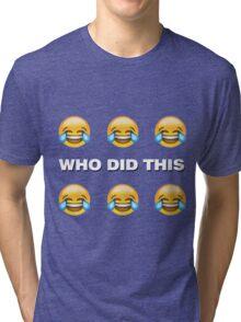 WHO DID THIS Tri-blend T-Shirt