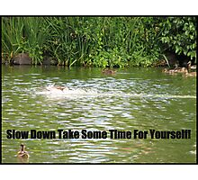 Slow down Photographic Print