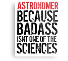 Humorous 'Astronomer because Badass Isn't One of the Sciences' Tshirt, Accessories and Gifts Metal Print