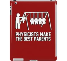 Physicists makes the best parents iPad Case/Skin