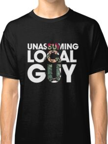 Unassuming Local Guy Classic T-Shirt