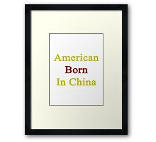 American Born In China  Framed Print