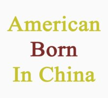 American Born In China  by supernova23