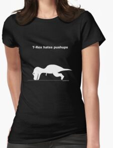 T-Rex hates pushups Womens Fitted T-Shirt