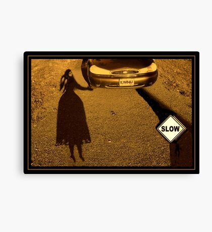 Slow Down ! Canvas Print