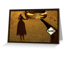 Slow Down ! Greeting Card